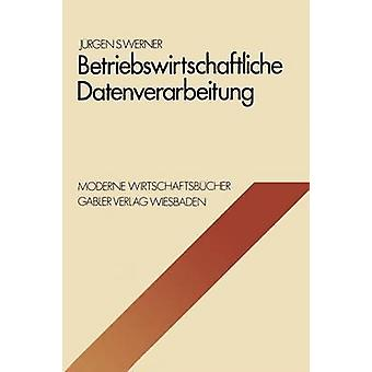 Betriebswirtschaftliche Datenverarbeitung Systeme Strukturen Methoden Verfahren Entscheidungshilfen by Werner & Jrgen S.