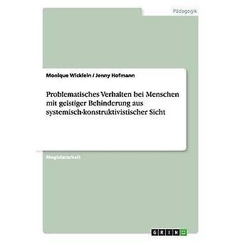 Problematisches Verhalten bei Menschen mit geistiger Behinderung aus systemischkonstruktivistischer Sicht av Wicklein & Monique
