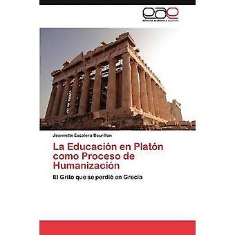 La Educacin Fi Platn como Proceso de Humanizacin Escalera Bourillon Jeannette
