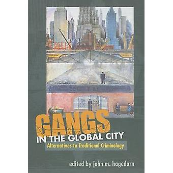 Gangs in the Global City - Alternatives to Traditional Criminology by
