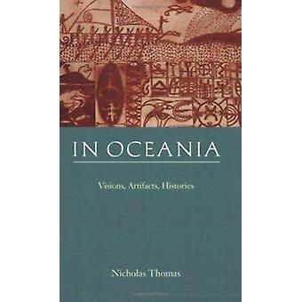 In Oceania - Visions - Artifacts - Histories by Nicholas Thomas - 9780