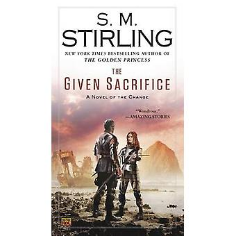 The Given Sacrifice - A Novel of the Change by S M Stirling - 97804514