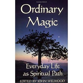 Ordinary Magic - Everyday Life as a Spiritual Path by John Welwood - 9
