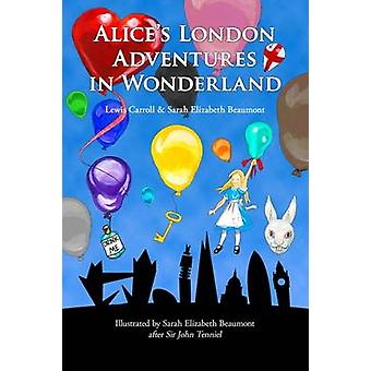 Alice's London Adventures in Wonderland - A Parody by Sarah Elizabeth