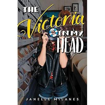 The Victoria in My Head by Janelle Milanes - 9781481480895 Book