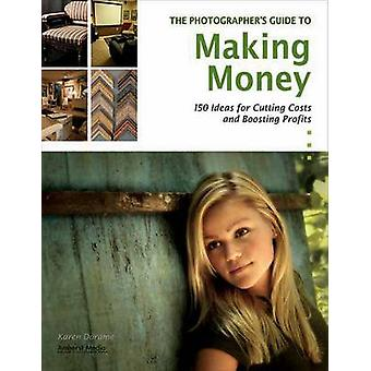The Photographer's Guide to Making Money - 150 Ideas for Cutting Costs