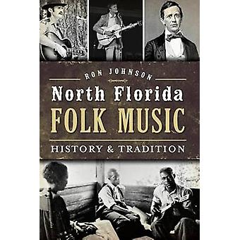 North Florida Folk Music - History & Tradition by Ron Johnson - 978162