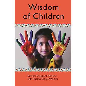 Wisdom of Children by Barbara Williams - Heather Danae Williams - 978