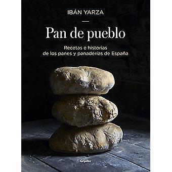 Pan de Pueblo - Recetas E Historias de Los Panes Y Panaderias de Espan
