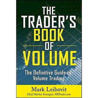 The Trader's Book of Volume - The Definitive Guide to Volume Trading b