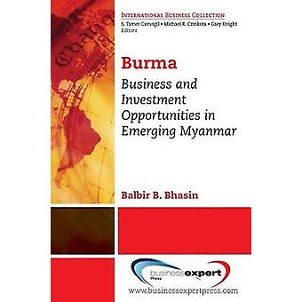 Burma Business and Investment Opportunities in Emerging Myanmar by Bhasin & Balbir