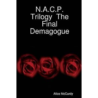 N.A.C.P. Trilogy  The Final Demagogue by McCurdy & Alice