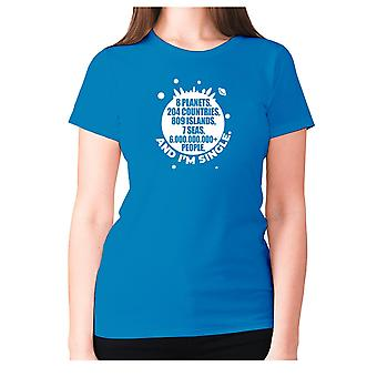 Womens funny t-shirt slogan tee sarcasm ladies sarcastic - 8 planets, 204 countries, 809 islands, 7 seas, 6.000.000.000+ people, AND I'M SINGLE