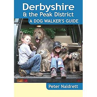 Derbyshire  the Peak District  a Dog Walkers Guide by Peter Naldrett