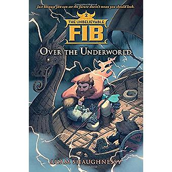 Unbelievable Fib - Book 2 - Over the Underworld - the by Adam Shaughne