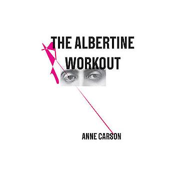 The Albertine Workout by Carson & Anne New Directions