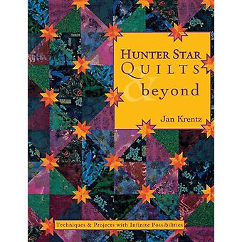 Hunter Star Quilts  Beyond Techniques  Projects with Infinite Possibilities Print on Demand Edition by Krentz & Jan P.