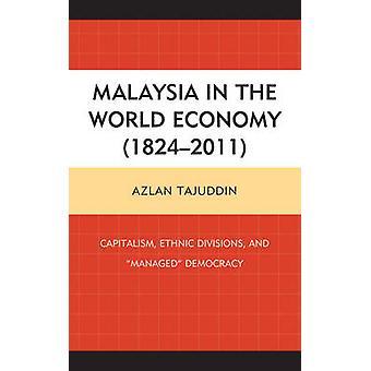 Malaysia in the World Economy 1824 2011 Capitalism Ethnic Divisions and Managed Democracy von Tajuddin & Azlan