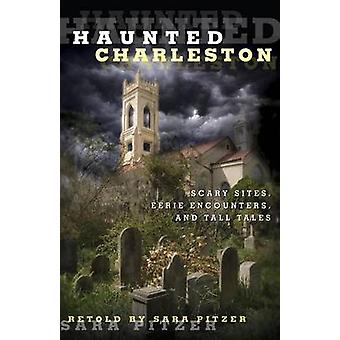 Haunted Charleston Scary Sites Eerie Encounters and Tall Tales by Pitzer & Sara