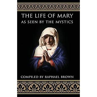 The Life of Mary as Seen by the Mystics by Brown & Raphael