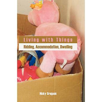 Living with Things Ridding Accommodation Dwelling by Gregson & Nicky
