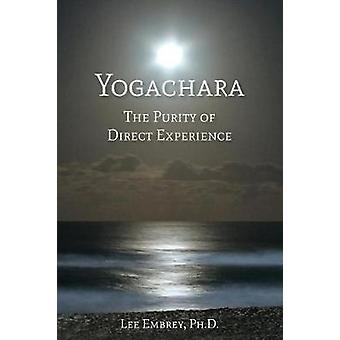 Yogachara The Purity of Direct Experience by Embrey & Lee