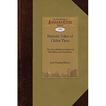 Historic Tales of Olden Time by John Fanning Watson & Fanning Watson
