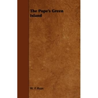 The Popes Green Island by Ryan & W. P.