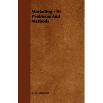 Marketing  Its Problems and Methods by Duncan & C. S.