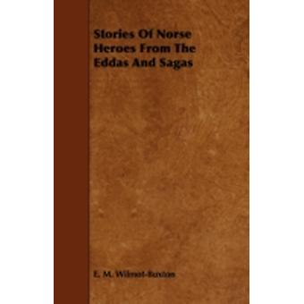 Stories of Norse Heroes from the Eddas and Sagas by WilmotBuxton & E. M.