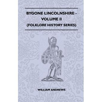 Bygone Lincolnshire  Volume II Folklore History Series by Andrews & William