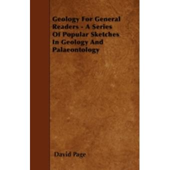 Geology For General Readers  A Series Of Popular Sketches In Geology And Palaeontology by Page & David