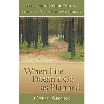 When Life Doesnt Go as Planned Discovering Your Destiny Through Your Disappointment by Adkins & Ozell