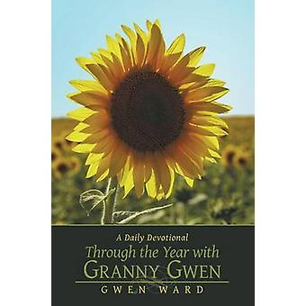 Through the Year with Granny Gwen A Daily Devotional by Ward & Gwen