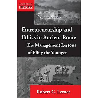 Entrepreneurship and  Ethics in Ancient Rome The Management Lessons of Pliny the Younger by Lerner & Robert C.