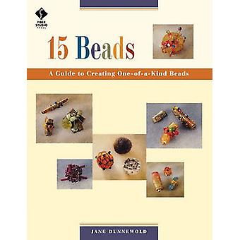15 Beads A Guide To Creating Oneofakind Beads  Print on Demand Edition by Dunnewold & Jane