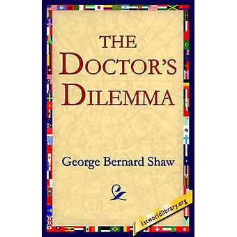The Doctors Dilemma by Shaw & George Bernard