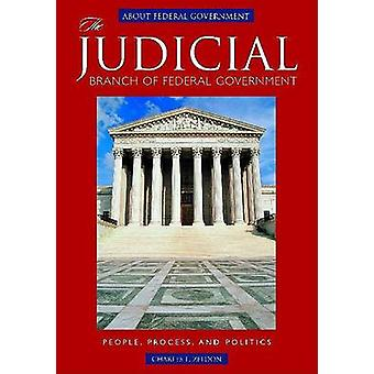 The Judicial Branch of Federal Government People Process and Politics par Zelden et Charles