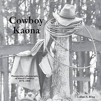 Cowboy Kaona Documentary photographs of Hawaii Cowboys 19791988 by Hino & Leilani S.