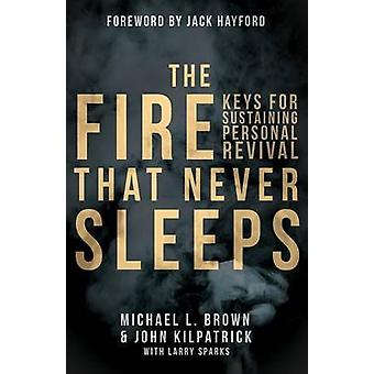 The Fire that Never Sleeps Keys to Sustaining Personal Revival by Brown & Michael L.
