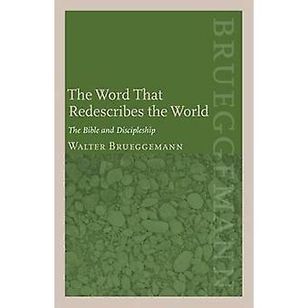 The Word That Redescribes the World The Bible and Discipleship by Brueggemann & Walter