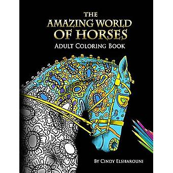 The Amazing World Of Horses Adult Coloring Book Volume 1 by Elsharouni & Cindy