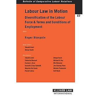 Labour Law in Motion Diversification of the Labour Force  Terms and Conditions of Employment by Blanpain