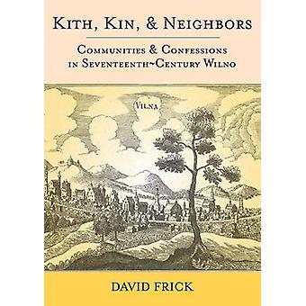 Kith - Kin - and Neighbors - Communities and Confessions in Seventeent