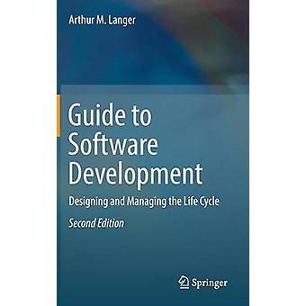 Guide to Software Development - Designing and Managing the Life Cycle -