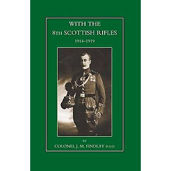 With the 8th Scottish Rifles 1914-1919 by J. M. Findlay - 97818434274