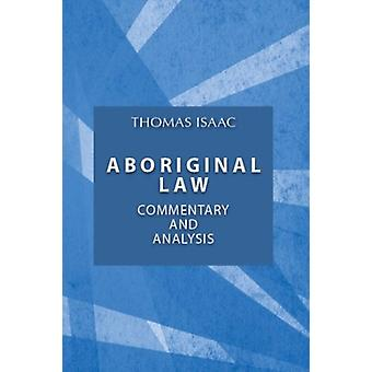 Aboriginal Law - Fourth Edition - Commentary and Analysis by Thomas Is