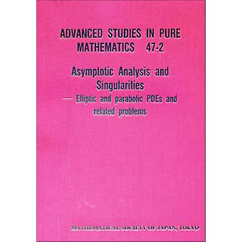 Asymptotic Analysis and Singularities - Elliptic and Parabolic PDEs an