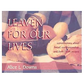 Leaven for Our Lives: Conversations about Bread, Faith, and Companionship, with Recipes