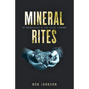 Mineral Rites - An Archaeology of the Fossil Economy by Bob Johnson -